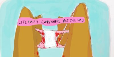 """Cartoon with sky blue background of two legs spread with pink panties extended between them. In the center of th epanties there is a clean white pad. The panties are spattered with blood on almost all areas but the pad. Above them, a pink line is drawn with """"Literally everywhere but the pad"""" wirtten in black handwritten letters. Image found at: https://www.google.com/search?q=bloody+pad+cartoon&rlz=1C1CHBD_enUS799US799&source=lnms&tbm=isch&sa=X&ved=0ahUKEwiyr86F9aTdAhVD1lMKHckdAQAQ_AUICigB&biw=1920&bih=920#imgrc=_PI5XiIAOP3eUM:"""