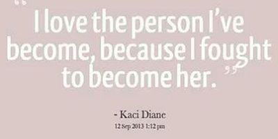 "On a beige background, white text reads, ""I love the person I've become, because I fought to become her."" -Kaci Diane"